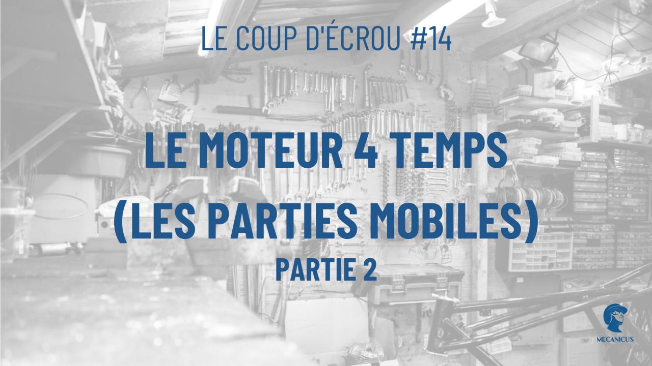 🧰 Le coup d'écrou#14 - Le moteur 4 temps / Les parties mobiles (Partie 2)
