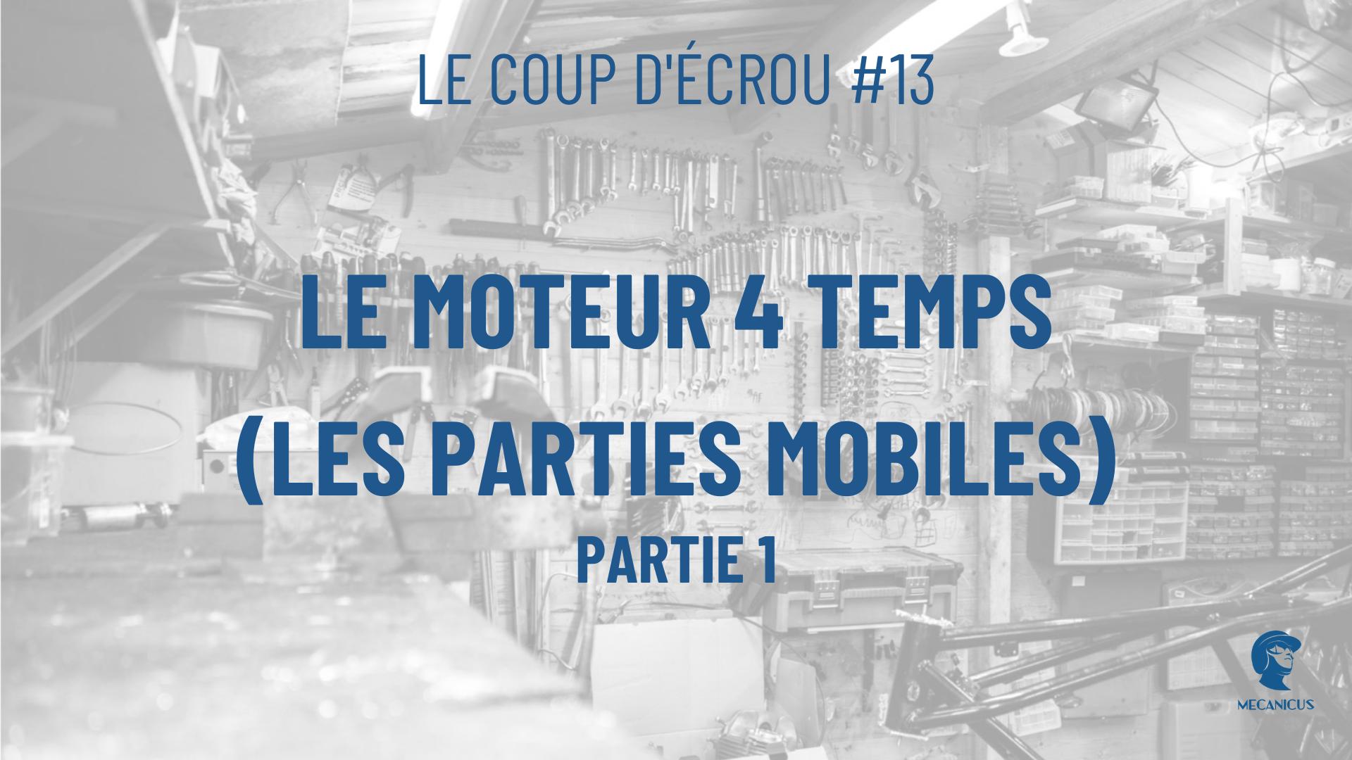 🧰 Le coup d'écrou#13 - Le moteur 4 temps / Les parties mobiles (Partie 1)